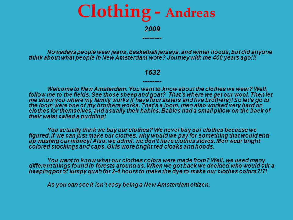 Clothing - Andreas 2009 -------- Nowadays people wear jeans, basketball jerseys, and winter hoods, but did anyone think about what people in New Amsterdam wore.