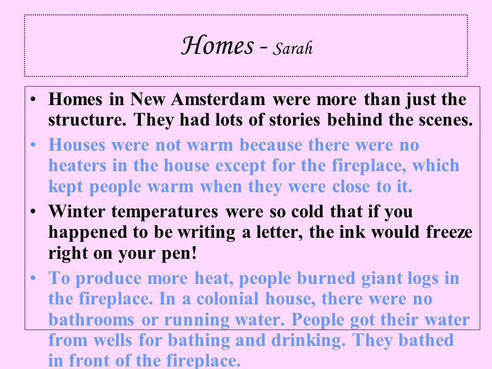 Homes - Sarah Homes in New Amsterdam were more than just the structure. They had lots of stories behind the scenes. Houses were not warm because there