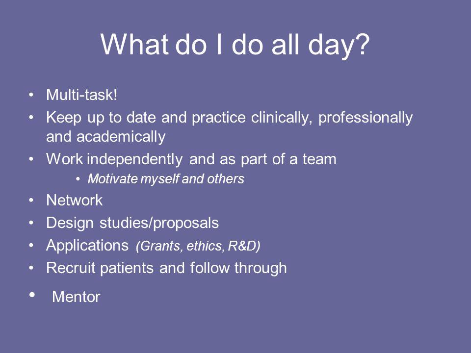What do I do all day. Multi-task.