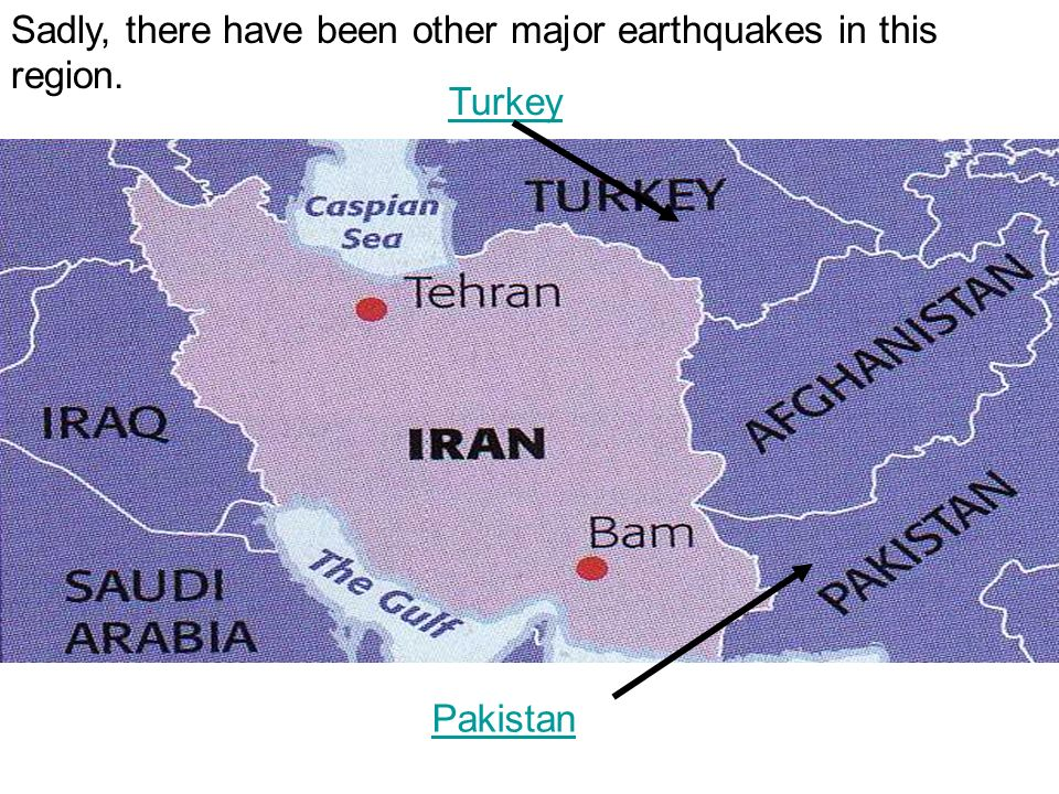 Sadly, there have been other major earthquakes in this region. Turkey Pakistan