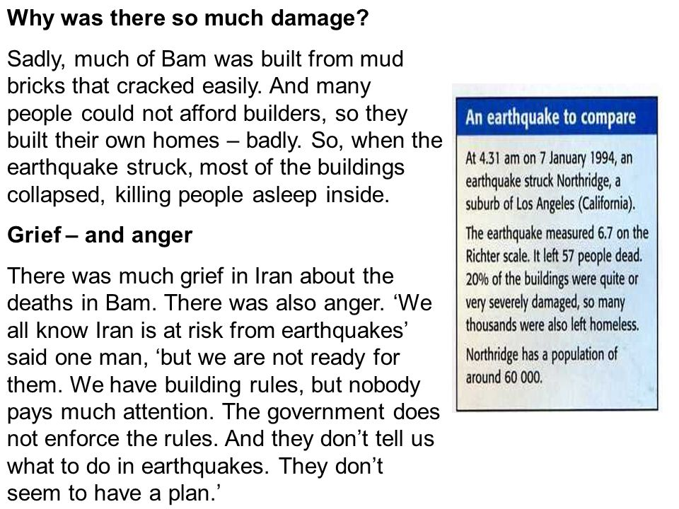 Why was there so much damage? Sadly, much of Bam was built from mud bricks that cracked easily. And many people could not afford builders, so they bui
