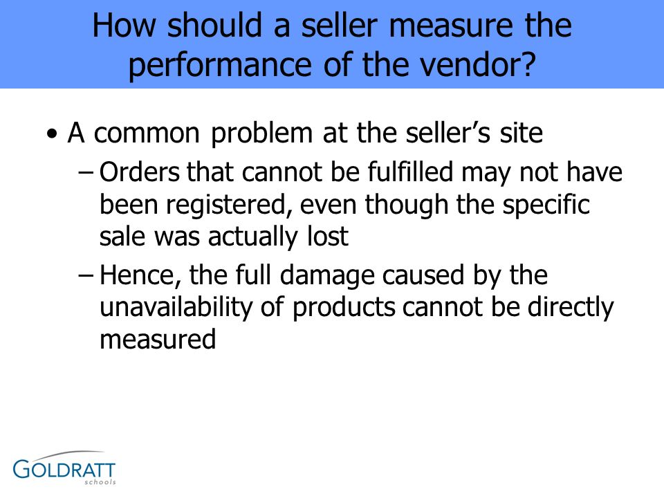 A common problem at the sellers site –Orders that cannot be fulfilled may not have been registered, even though the specific sale was actually lost –H