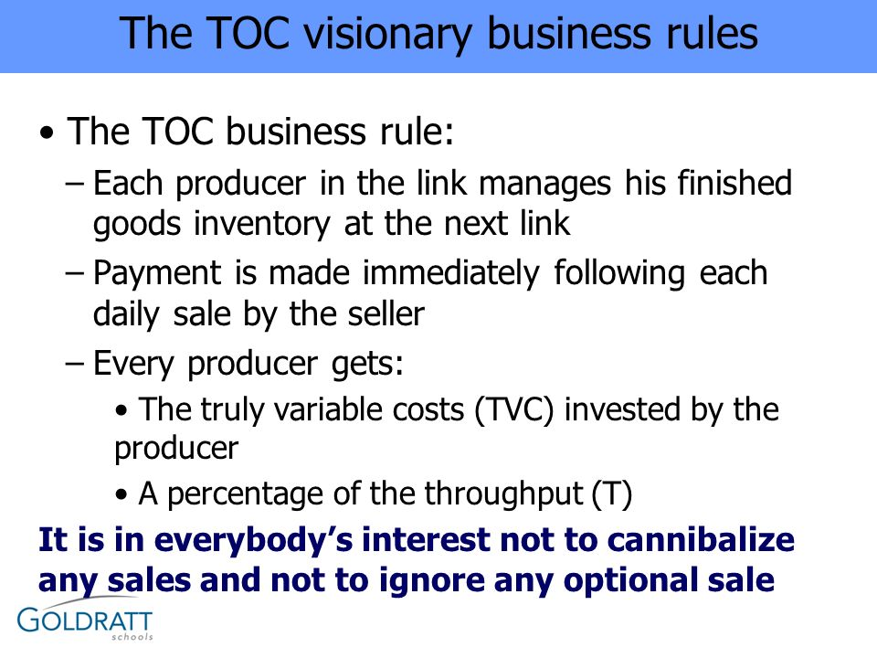Supporting the TOC Scheme Every link within the chain should manage its operations based on replenishment to the buffers –The inventory at the next link is a buffer –Every producer would maintain its own centralized buffer when the products go to several supply chains Using buffer management as a sensitive tool to identify changes in the market demand Information on each sale should flow immediately to every link in the chain But, there is a need to validate that every link in the chain is doing what it should do to allow more business to come in
