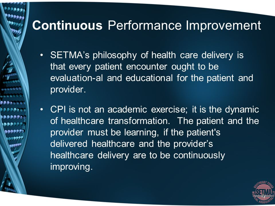 Continuous Performance Improvement SETMAs philosophy of health care delivery is that every patient encounter ought to be evaluation-al and educational for the patient and provider.