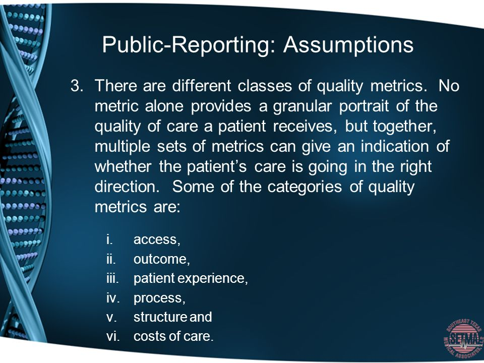 Public-Reporting: Assumptions 3.There are different classes of quality metrics.
