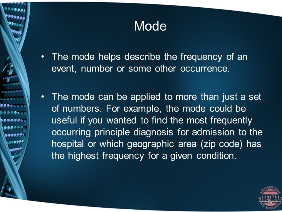 Mode The mode helps describe the frequency of an event, number or some other occurrence.