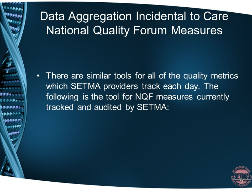 Data Aggregation Incidental to Care National Quality Forum Measures There are similar tools for all of the quality metrics which SETMA providers track each day.