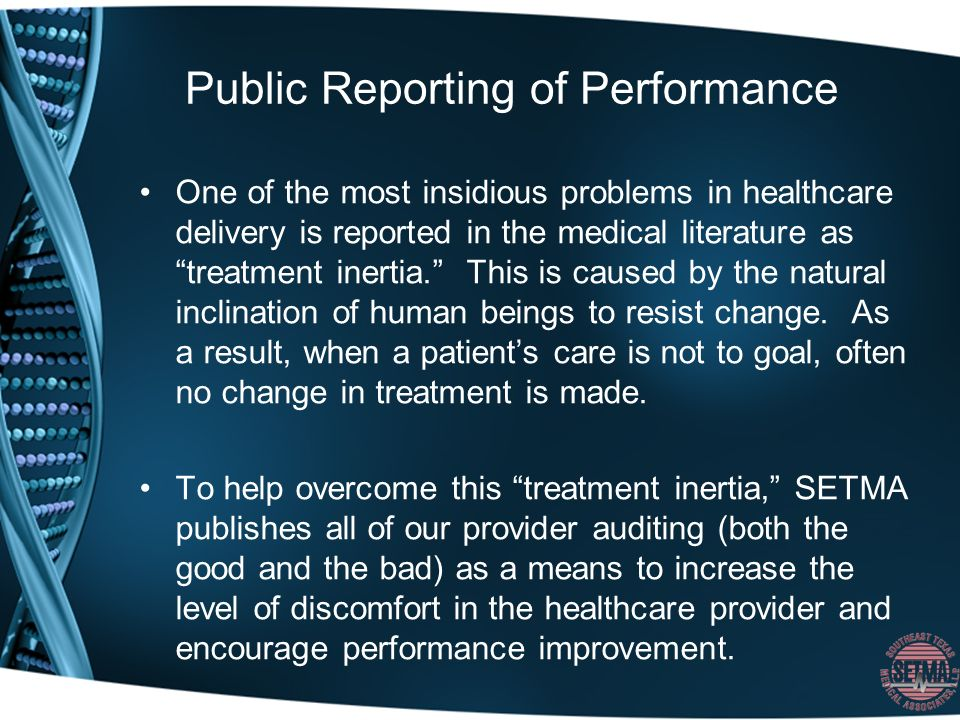 Public Reporting of Performance One of the most insidious problems in healthcare delivery is reported in the medical literature as treatment inertia.