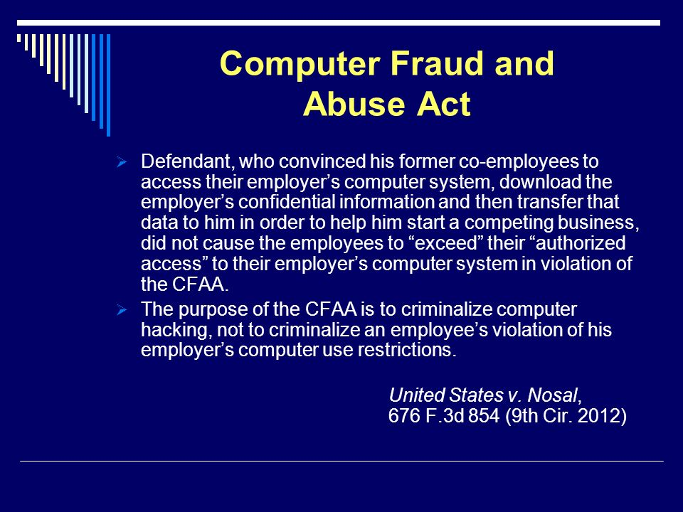 Computer Fraud and Abuse Act Defendant, who convinced his former co-employees to access their employers computer system, download the employers confid
