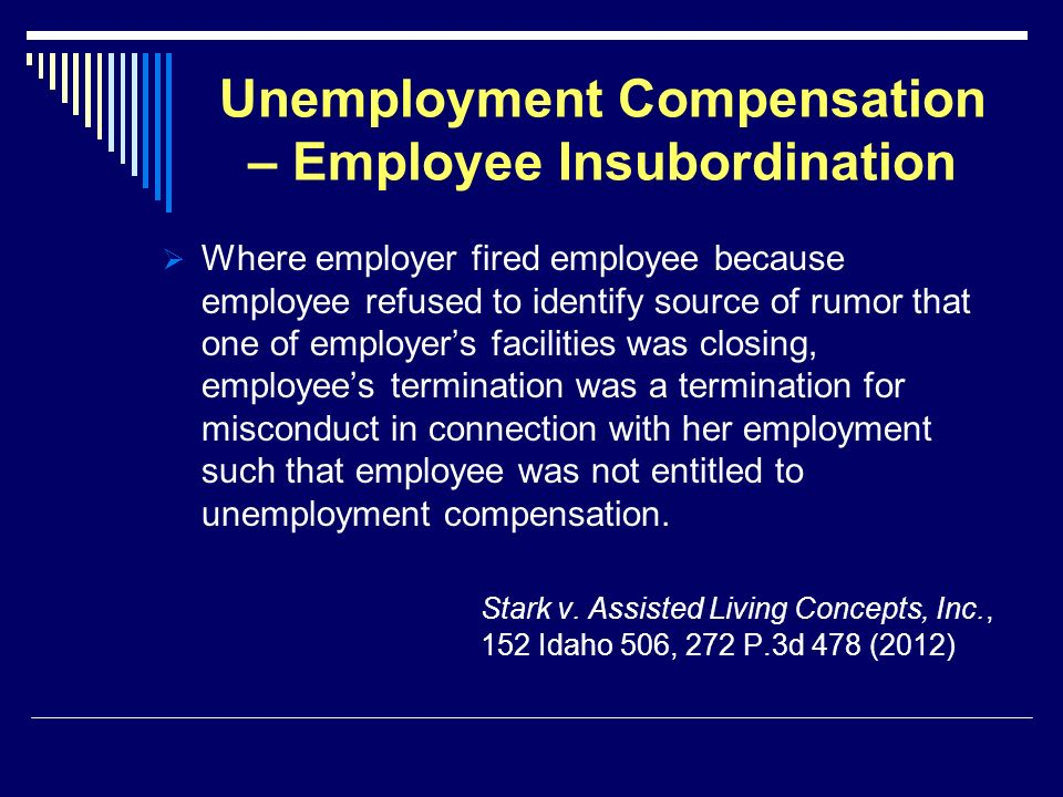 Unemployment Compensation – Employee Insubordination Where employer fired employee because employee refused to identify source of rumor that one of em