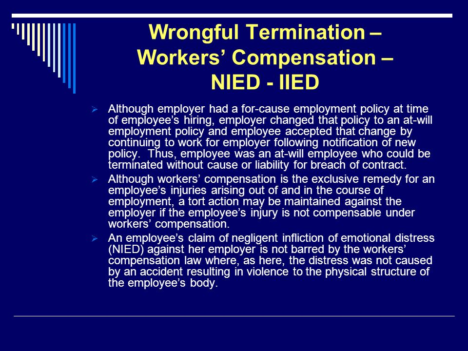 Wrongful Termination – Workers Compensation – NIED - IIED Although employer had a for-cause employment policy at time of employees hiring, employer ch