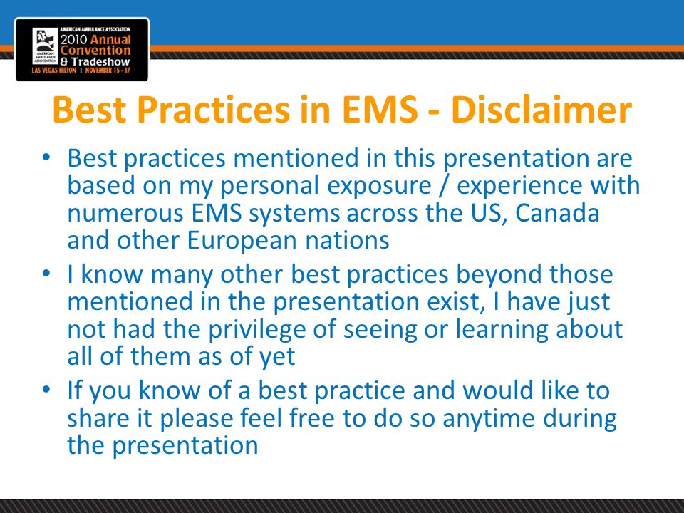 Best Practices in EMS - Disclaimer Best practices mentioned in this presentation are based on my personal exposure / experience with numerous EMS syst