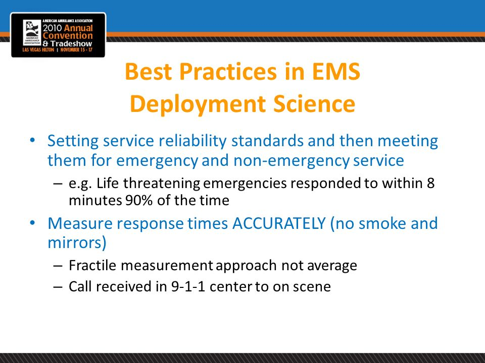 Best Practices in EMS Deployment Science Setting service reliability standards and then meeting them for emergency and non-emergency service – e.g. Li