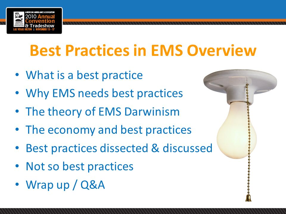 Best Practices in EMS Overview What is a best practice Why EMS needs best practices The theory of EMS Darwinism The economy and best practices Best pr