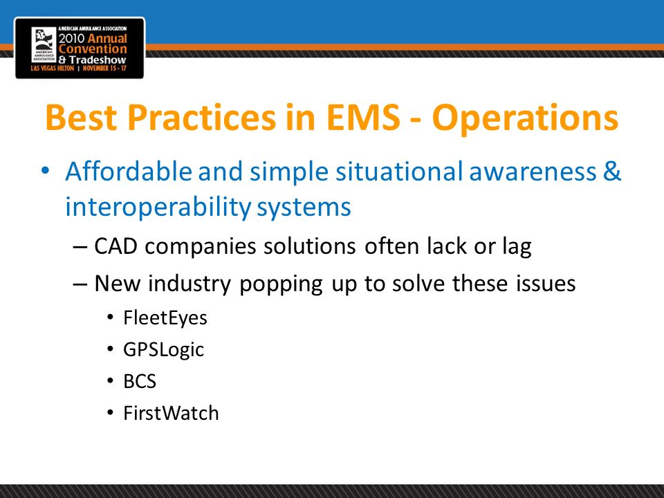 Best Practices in EMS - Operations Affordable and simple situational awareness & interoperability systems – CAD companies solutions often lack or lag
