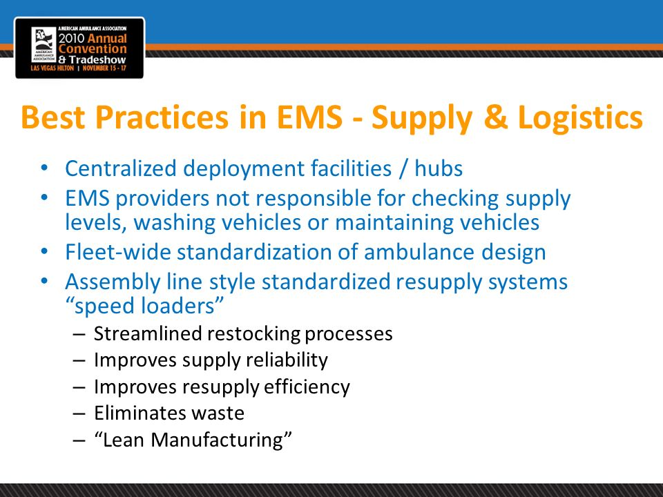 Best Practices in EMS - Supply & Logistics Centralized deployment facilities / hubs EMS providers not responsible for checking supply levels, washing