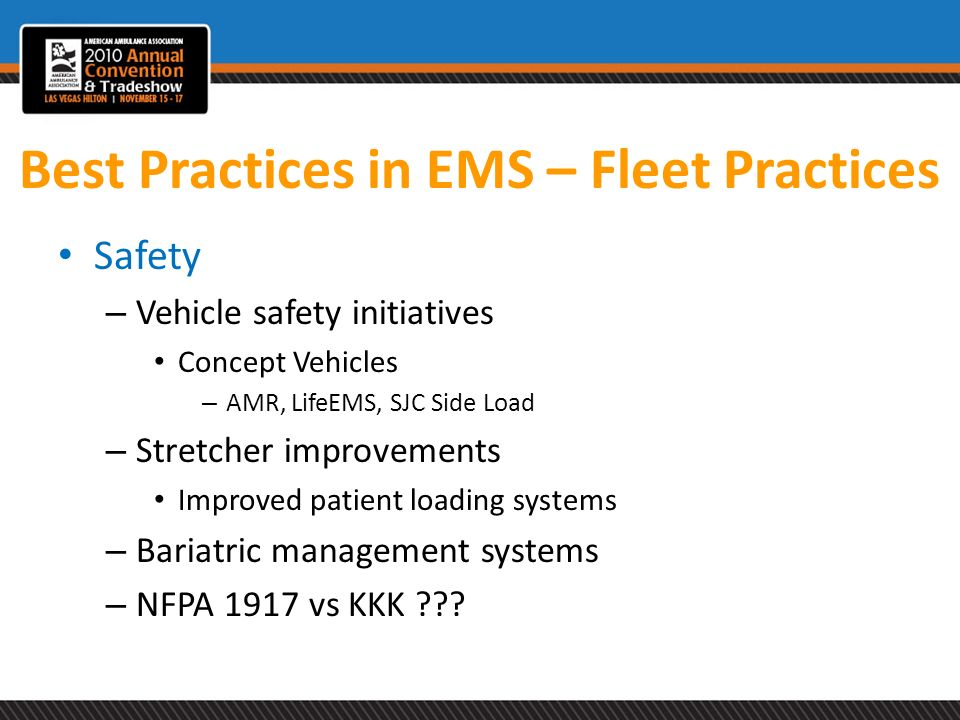 Best Practices in EMS – Fleet Practices Safety – Vehicle safety initiatives Concept Vehicles – AMR, LifeEMS, SJC Side Load – Stretcher improvements Im