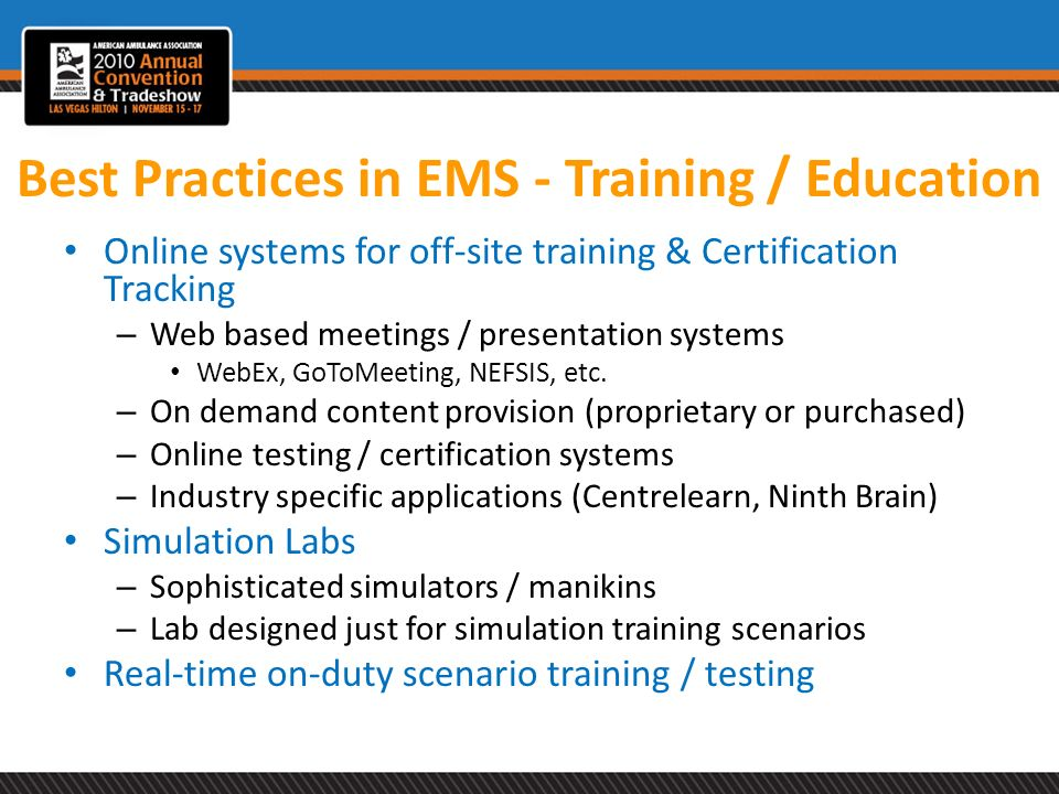 Best Practices in EMS - Training / Education Online systems for off-site training & Certification Tracking – Web based meetings / presentation systems