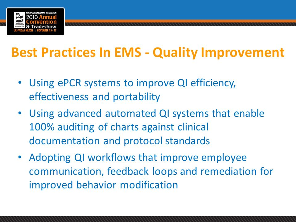Best Practices In EMS - Quality Improvement Using ePCR systems to improve QI efficiency, effectiveness and portability Using advanced automated QI sys
