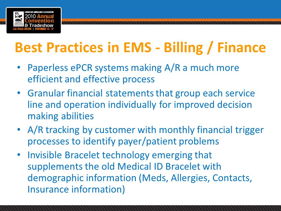 Best Practices in EMS - Billing / Finance Paperless ePCR systems making A/R a much more efficient and effective process Granular financial statements
