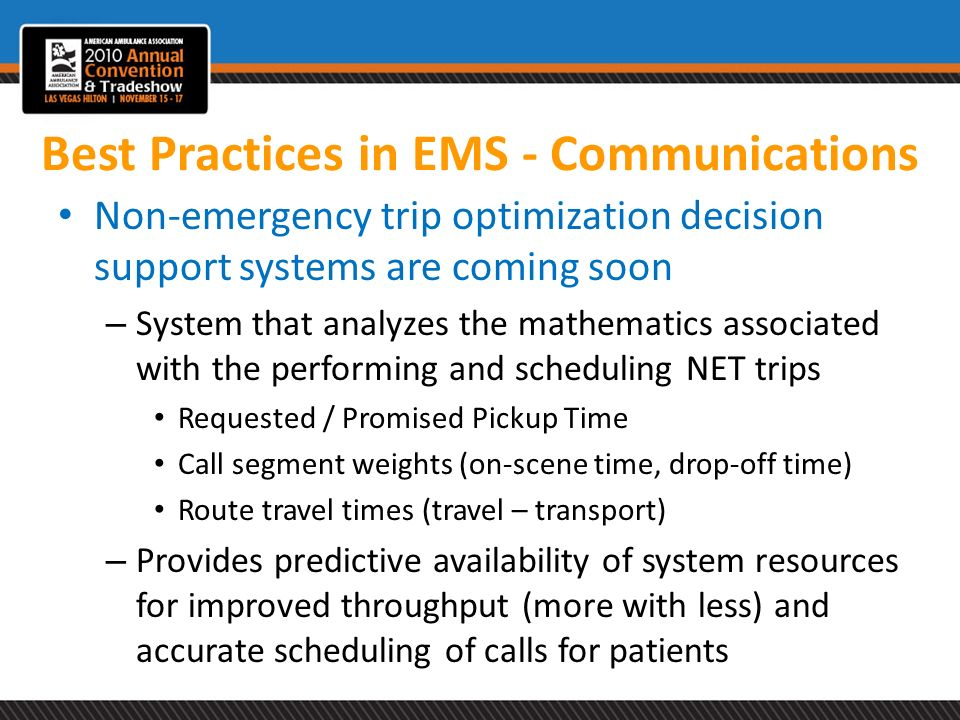 Best Practices in EMS - Communications Non-emergency trip optimization decision support systems are coming soon – System that analyzes the mathematics