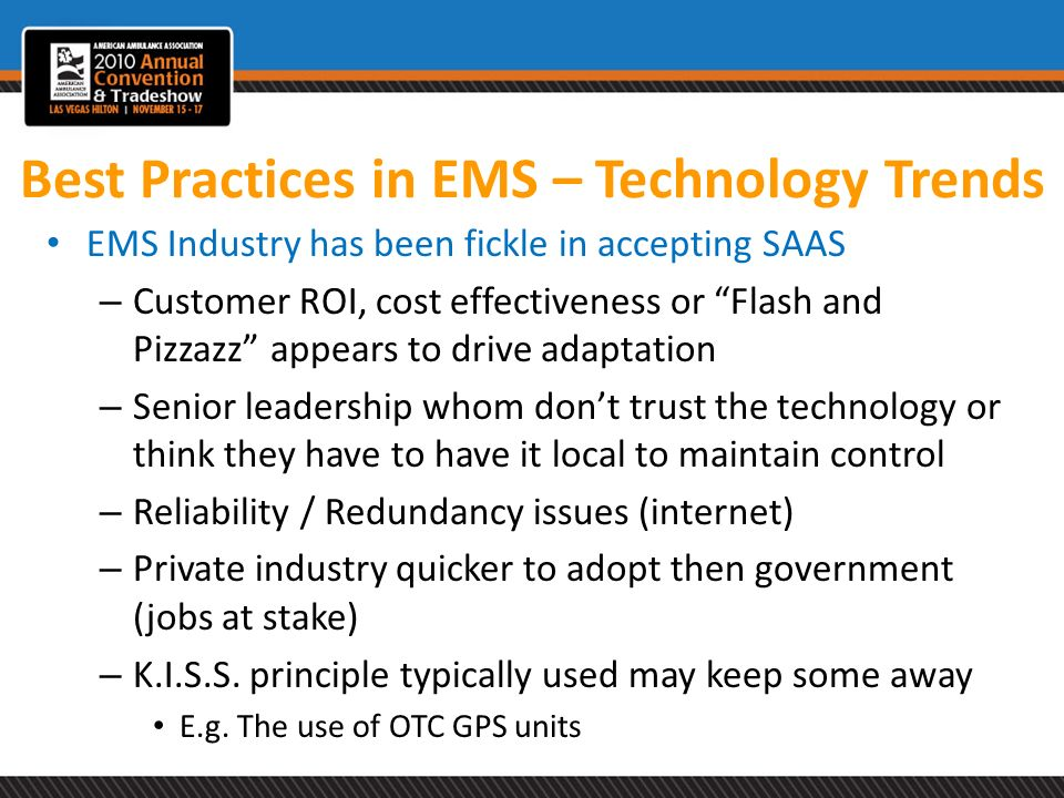 Best Practices in EMS – Technology Trends EMS Industry has been fickle in accepting SAAS – Customer ROI, cost effectiveness or Flash and Pizzazz appea