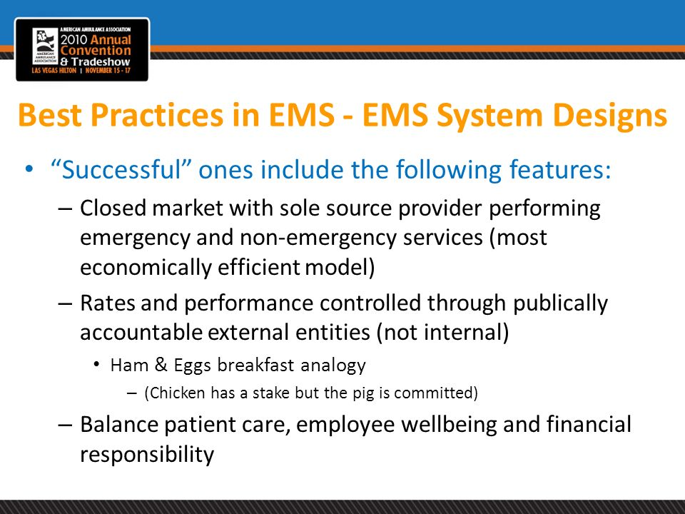 Best Practices in EMS - EMS System Designs Successful ones include the following features: – Closed market with sole source provider performing emerge