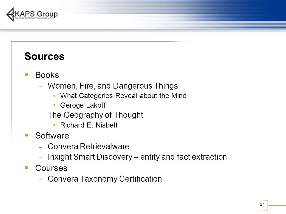 27 Sources Books – Women, Fire, and Dangerous Things What Categories Reveal about the Mind Geroge Lakoff – The Geography of Thought Richard E. Nisbett
