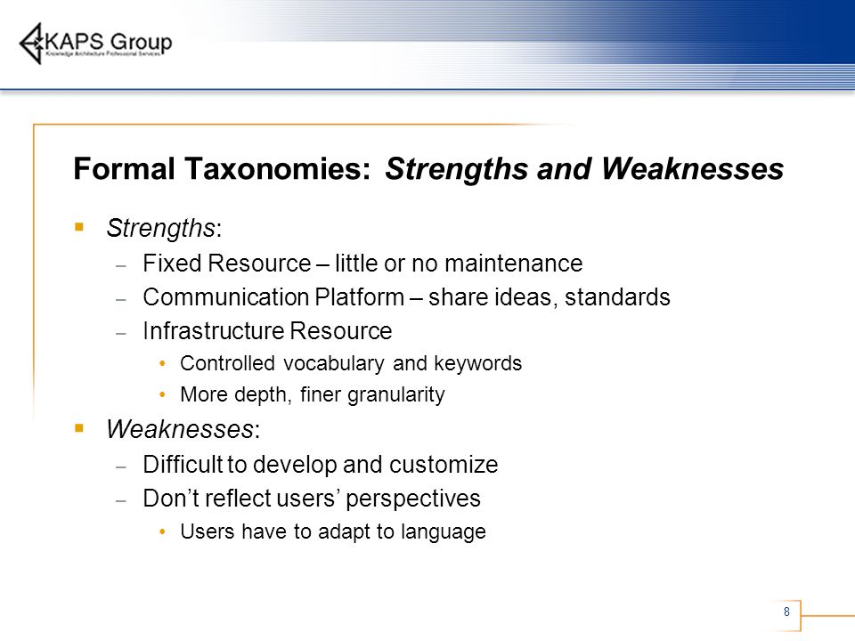 8 Formal Taxonomies: Strengths and Weaknesses Strengths: – Fixed Resource – little or no maintenance – Communication Platform – share ideas, standards
