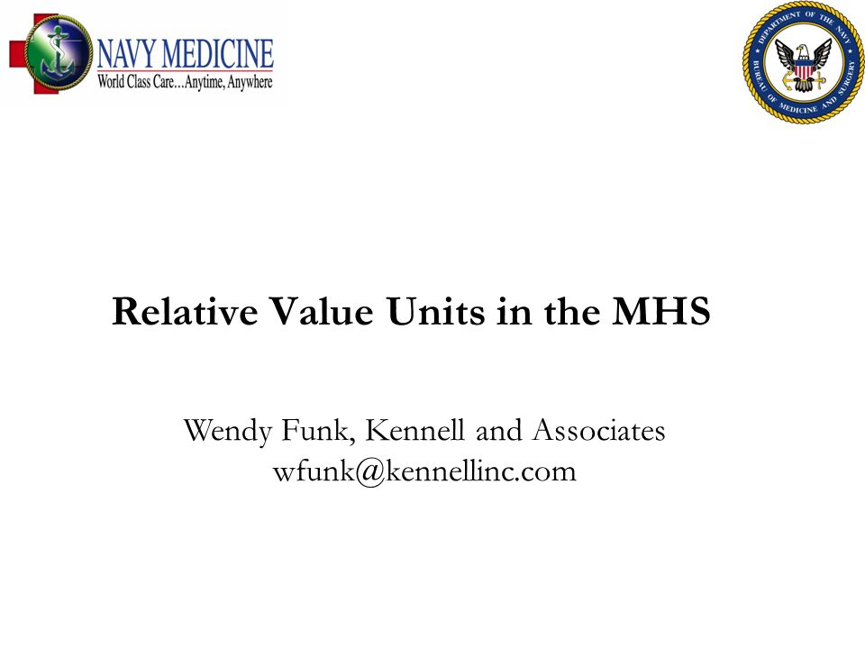 Relative Value Units in the MHS Wendy Funk, Kennell and Associates wfunk@kennellinc.com