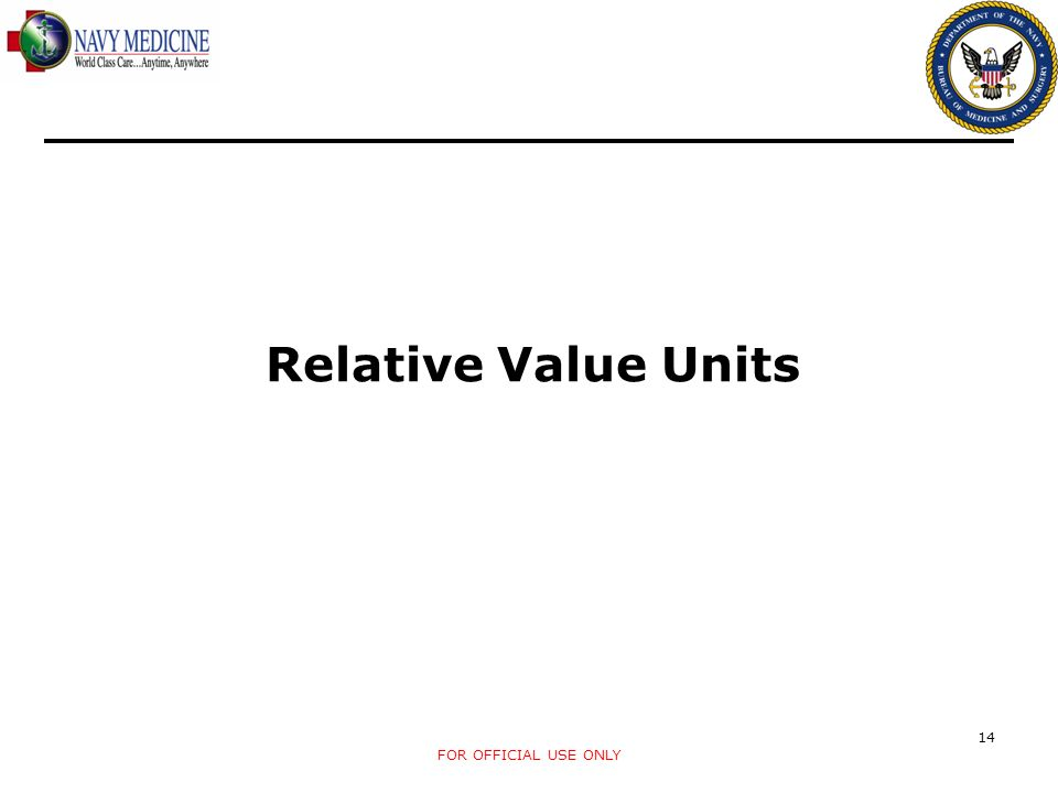 FOR OFFICIAL USE ONLY 14 Relative Value Units