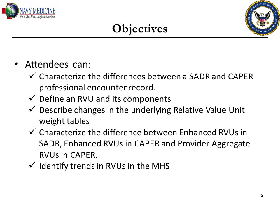 2 Objectives Attendees can: Characterize the differences between a SADR and CAPER professional encounter record. Define an RVU and its components Desc
