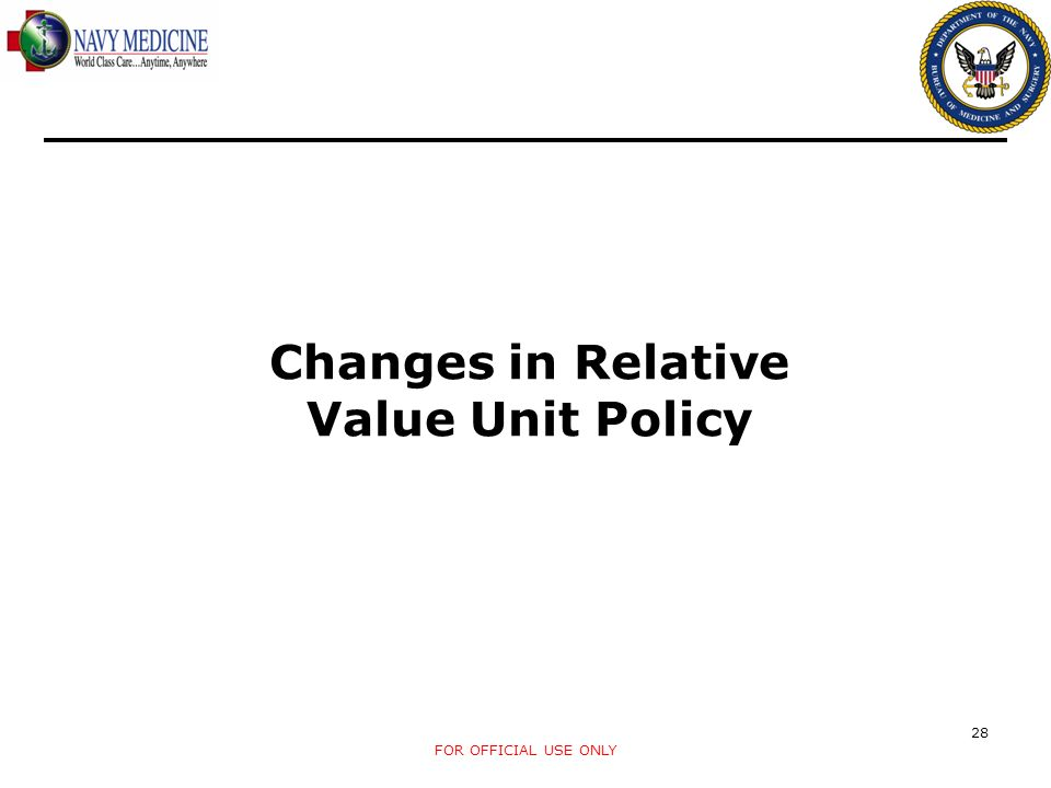 FOR OFFICIAL USE ONLY 28 Changes in Relative Value Unit Policy