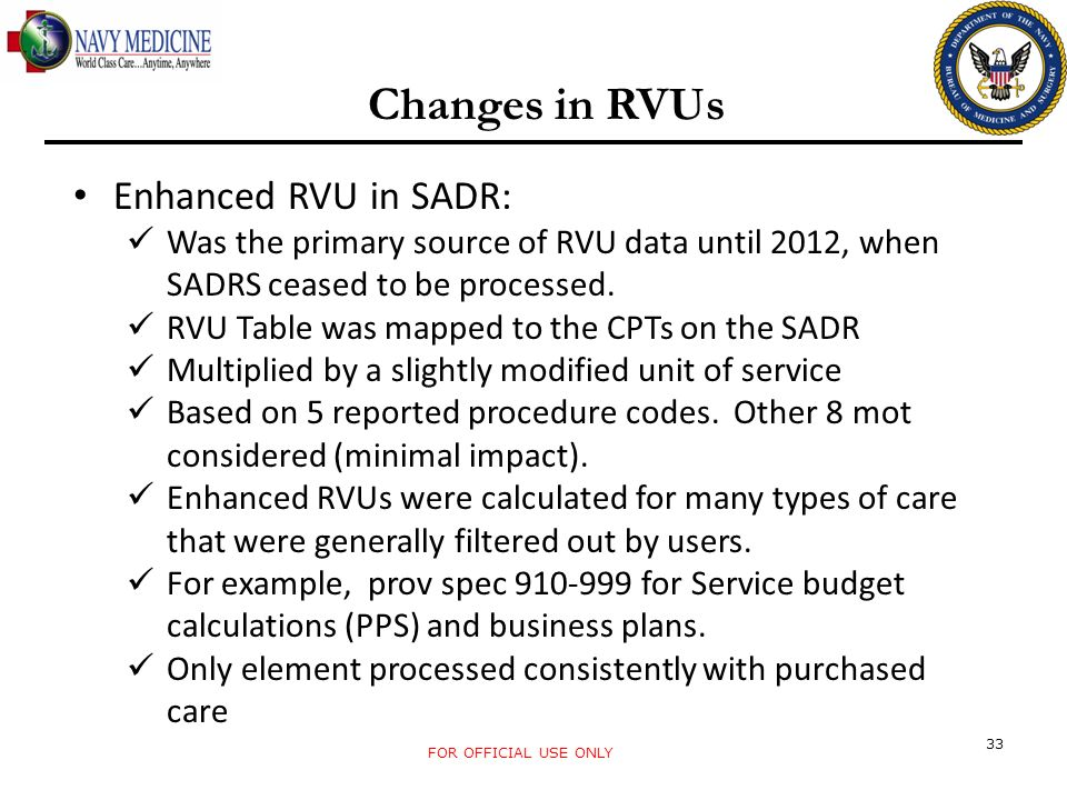 FOR OFFICIAL USE ONLY 33 Changes in RVUs Enhanced RVU in SADR: Was the primary source of RVU data until 2012, when SADRS ceased to be processed. RVU T