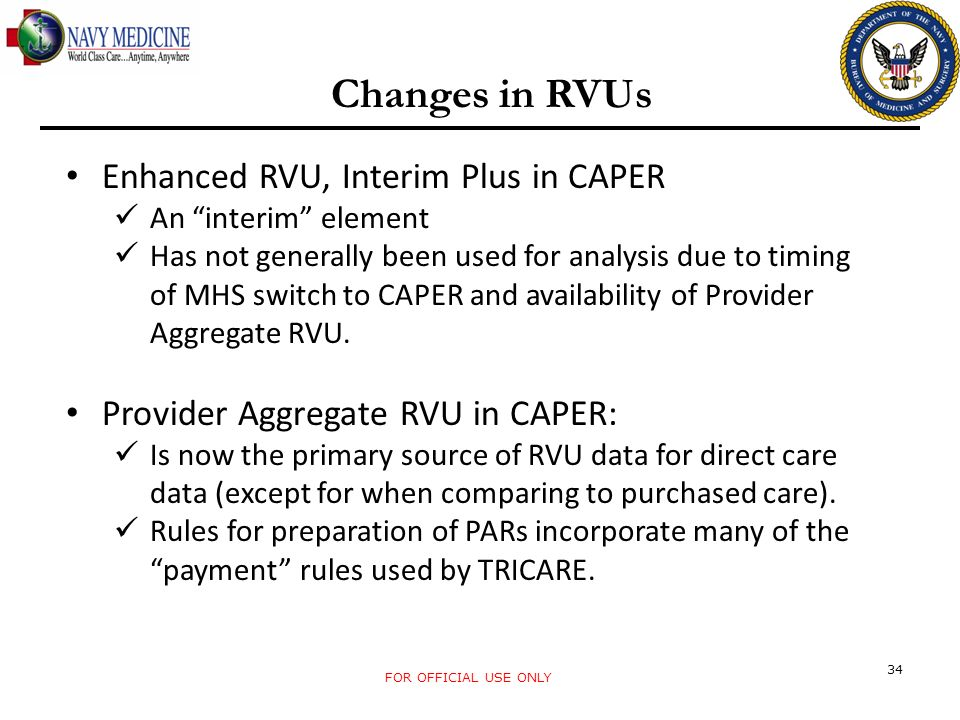 FOR OFFICIAL USE ONLY 34 Changes in RVUs Enhanced RVU, Interim Plus in CAPER An interim element Has not generally been used for analysis due to timing