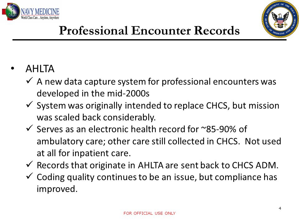FOR OFFICIAL USE ONLY 4 Professional Encounter Records AHLTA A new data capture system for professional encounters was developed in the mid-2000s Syst
