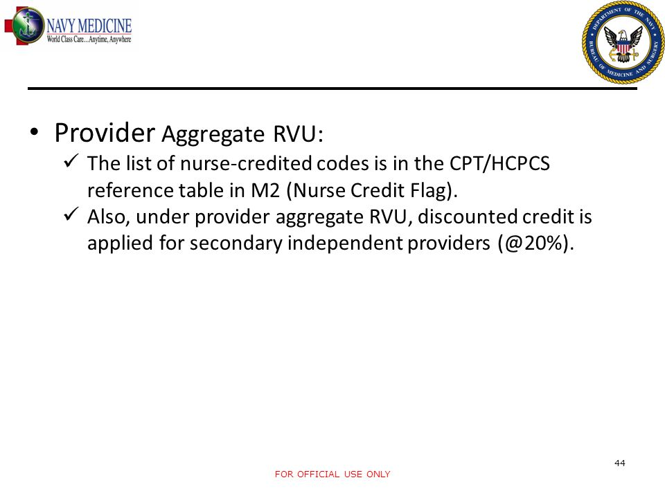 FOR OFFICIAL USE ONLY 44 Provider Aggregate RVU: The list of nurse-credited codes is in the CPT/HCPCS reference table in M2 (Nurse Credit Flag). Also,