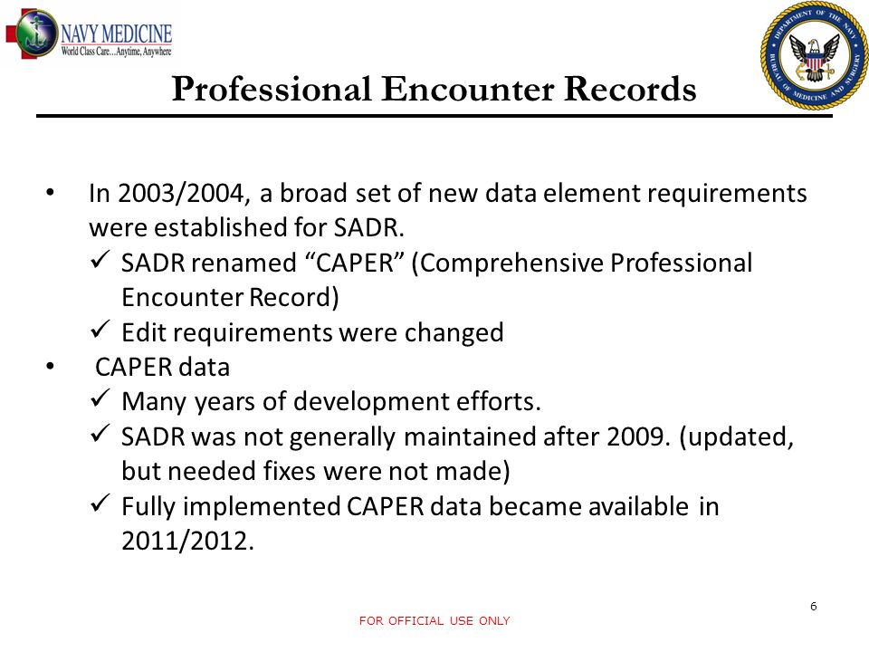 FOR OFFICIAL USE ONLY 6 Professional Encounter Records In 2003/2004, a broad set of new data element requirements were established for SADR. SADR rena