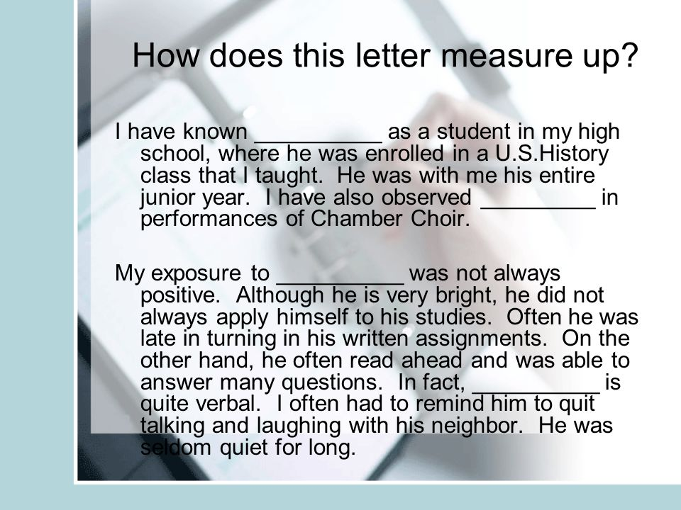 How does this letter measure up? I have known __________ as a student in my high school, where he was enrolled in a U.S.History class that I taught. H