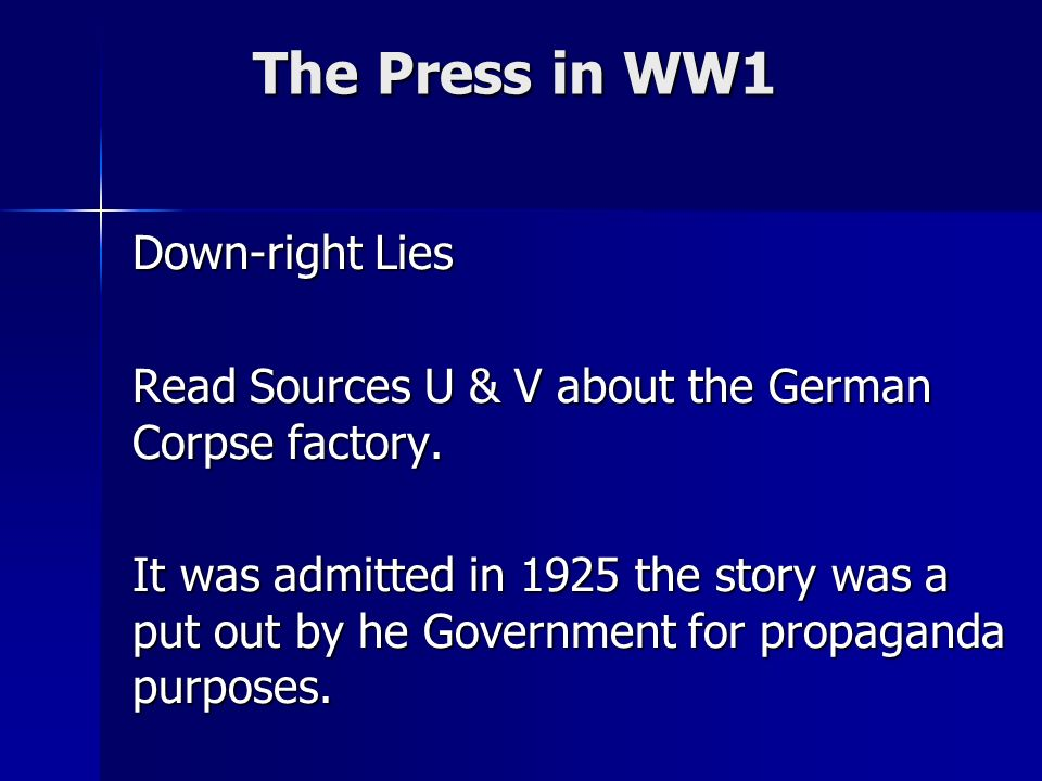 The Press in WW1 Down-right Lies Read Sources U & V about the German Corpse factory.