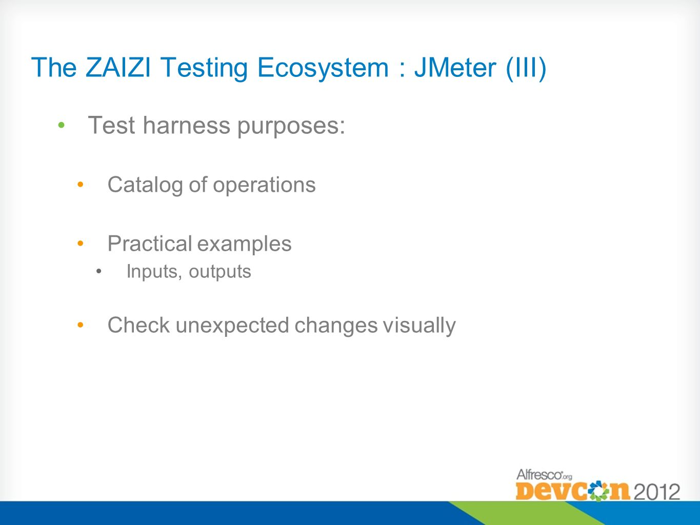 The ZAIZI Testing Ecosystem : JMeter (III) Test harness purposes: Catalog of operations Practical examples Inputs, outputs Check unexpected changes vi