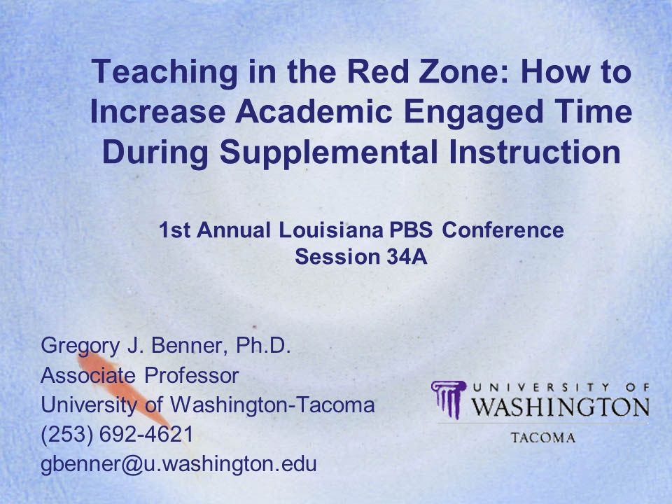 Teaching in the Red Zone: How to Increase Academic Engaged Time During Supplemental Instruction 1st Annual Louisiana PBS Conference Session 34A Gregory J.