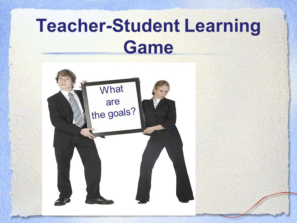 What are the goals? Teacher-Student Learning Game