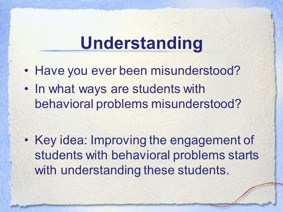 Understanding Have you ever been misunderstood.