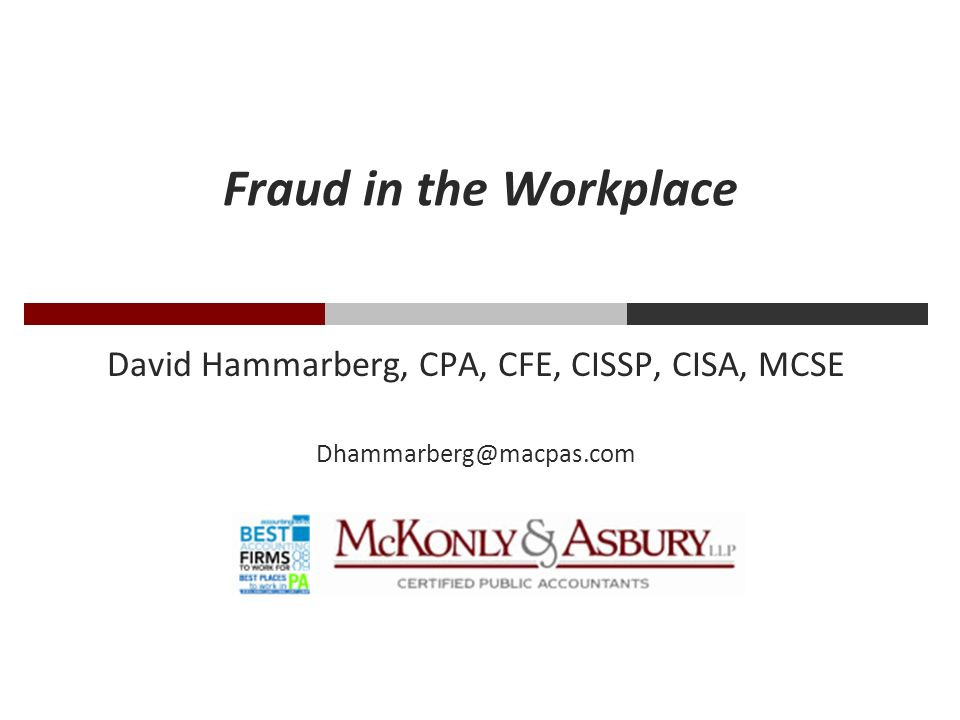Fraud in the Workplace David Hammarberg, CPA, CFE, CISSP, CISA, MCSE