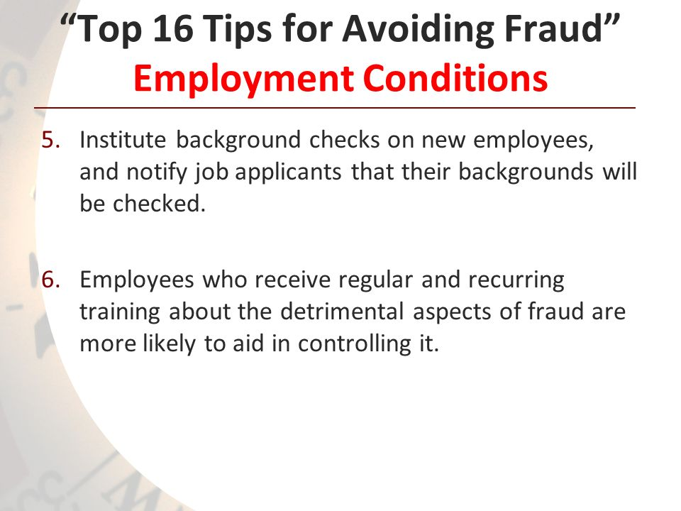 Top 16 Tips for Avoiding Fraud Employment Conditions 5.Institute background checks on new employees, and notify job applicants that their backgrounds