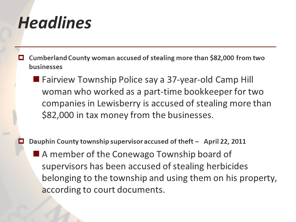 Headlines Cumberland County woman accused of stealing more than $82,000 from two businesses Fairview Township Police say a 37-year-old Camp Hill woman who worked as a part-time bookkeeper for two companies in Lewisberry is accused of stealing more than $82,000 in tax money from the businesses.