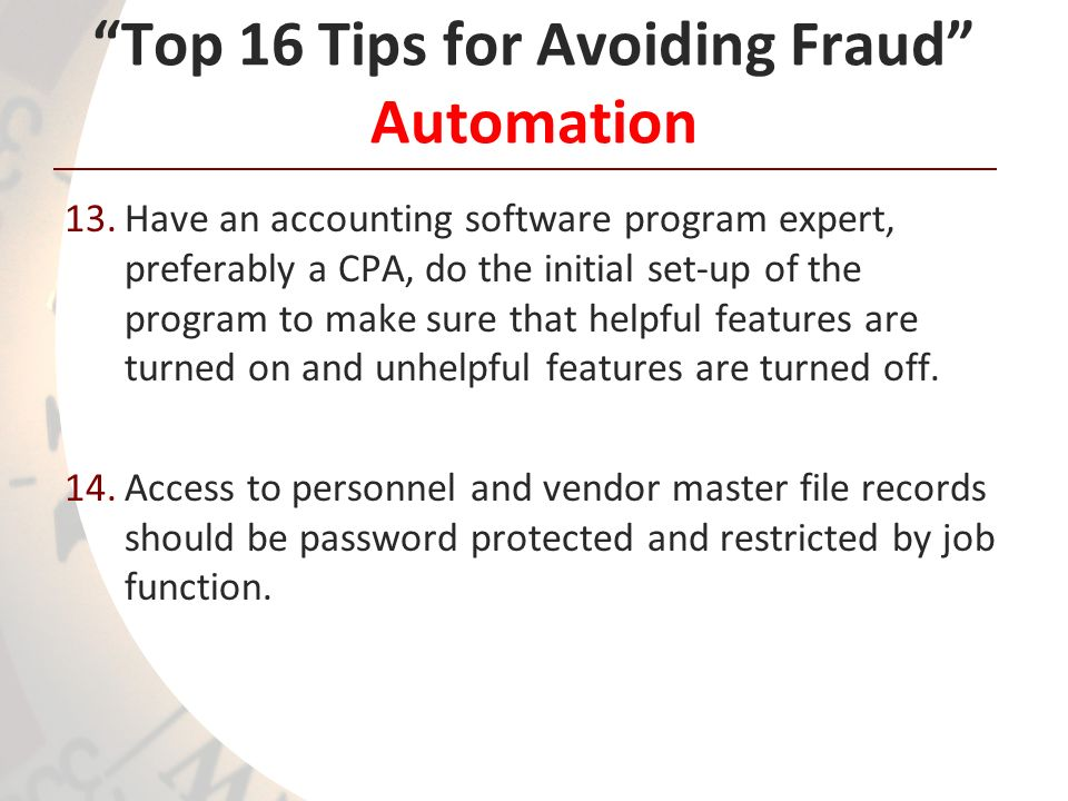 Top 16 Tips for Avoiding Fraud Automation 13.Have an accounting software program expert, preferably a CPA, do the initial set-up of the program to mak