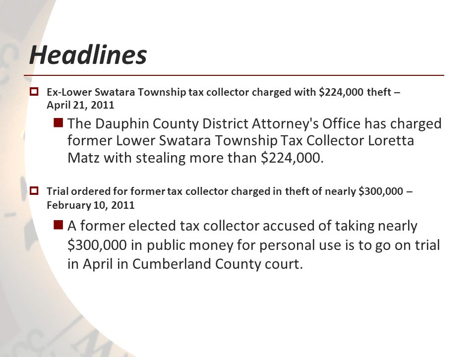 Headlines Ex-Lower Swatara Township tax collector charged with $224,000 theft – April 21, 2011 The Dauphin County District Attorney s Office has charged former Lower Swatara Township Tax Collector Loretta Matz with stealing more than $224,000.