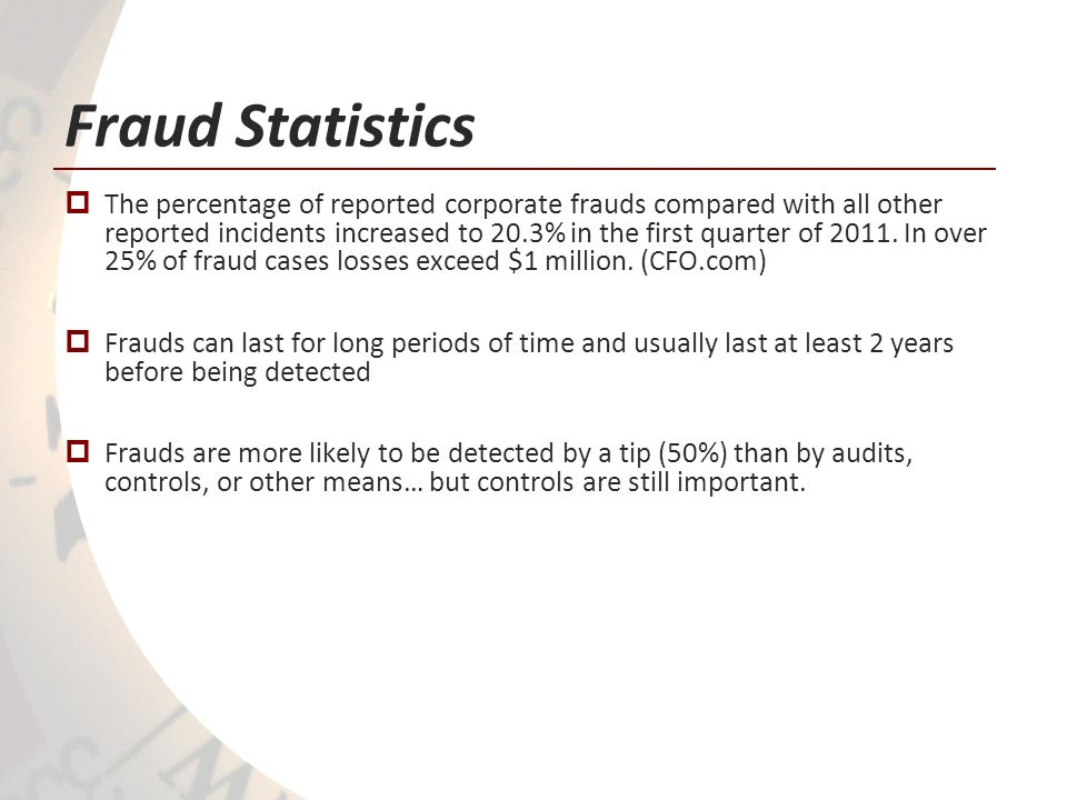 Fraud Statistics The percentage of reported corporate frauds compared with all other reported incidents increased to 20.3% in the first quarter of 2011.